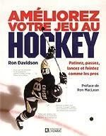 Ameliorez Votre Jeu au Hockey - Patinez, Passez, Lancez et Feintez de Davidson Ron
