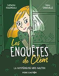 Les enquêtes de Clem, tome 1 : La mystérieuse Mrs Walton par Catherine Kalengula
