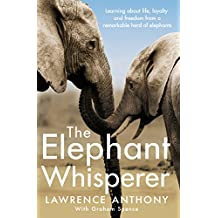The Elephant Whisperer: Learning About Life, Loyalty and Freedom From a Remarkable Herd of Elephants (English Edition)