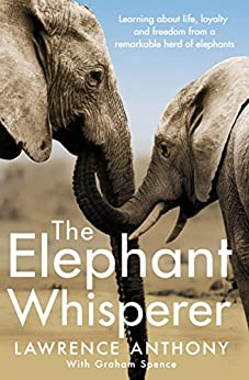 The Elephant Whisperer: Learning About Life, Loyalty and Freedom From a Remarkable Herd of Elephants (English Edition) von [Lawrence, Anthony, Anthony, Lawrence, Spence, Graham]