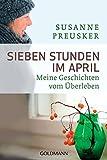 Sieben Stunden im April: Meine Geschichten vom Überleben - Susanne Preusker