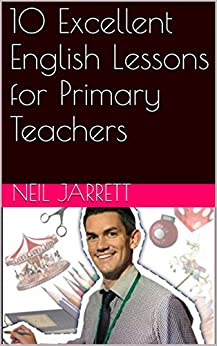 10 Excellent English Lessons for Primary Teachers (10 Excellent Lessons Book 1) by [Jarrett, Neil]
