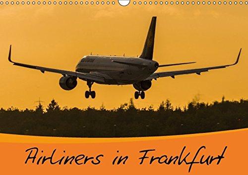Airliners in Frankfurt (Wandkalender 2018 DIN A3 quer): Airliners in Frankfurt - Verkehrsflugzeuge am größten deutschen Flughafen (Monatskalender, 14 ... [Kalender] [Apr 01, 2017] Wenk, Marcel