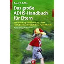Das große ADHS-Handbuch für Eltern. Verantwortung übernehmen für Kinder mit Aufmerksamkeitsdefizit und Hyperaktivität