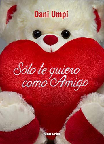 Sólo te quiero como amigo (Spanish Edition)
