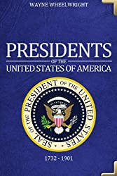 Presidents of the United States of America - 1732 - 1901 (English Edition)