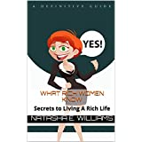 What Rich Women Know: Secrets to Living A Rich Life (What Women Know Book 2) (English Edition)