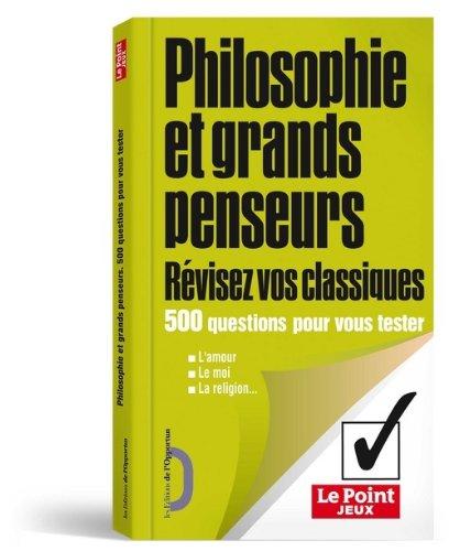 Philosophie et grands penseurs. 500 questions pour vous tester