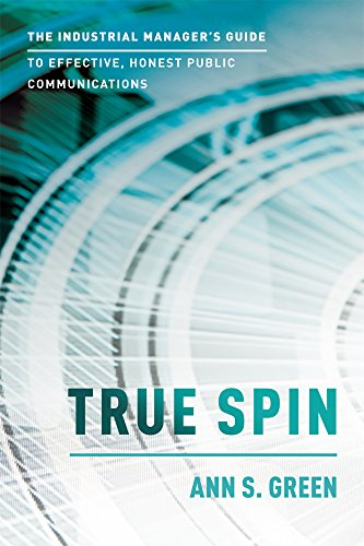 true-spin-the-industrial-managers-guide-to-effective-honest-public-communication-english-edition
