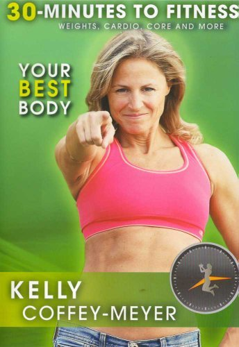 30 Minutes to Fitness: Your Best Body with Kelly Coffey Meyer by Kelly Coffey-Meyer