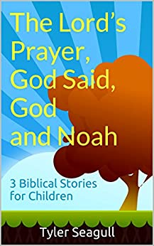 The Lord's Prayer, God Said, God and Noah: 3 Biblical Stories for Children (English Edition)