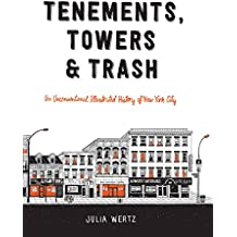 Tenements, Towers & Trash: An Unconventional Illustrated History of New York City (English Edition)