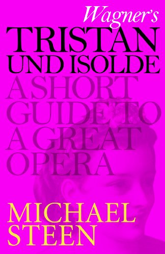 Wagner's Tristan und Isolde: A Short Guide to a Great Opera (Great Operas) por Michael Steen