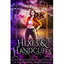 Hexes and Handcuffs: A Limited Edition Collection of Supernatural Prison Stories (English Edition)