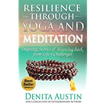 Resilience Through Yoga and Meditation: Vol. 1: Inspiring Stories of Bouncing Back from Life's Challenges (Volume 1) (English Edition)