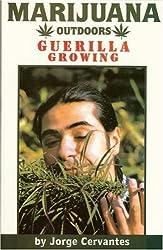 Marijuana Outdoors: Guerilla Growing