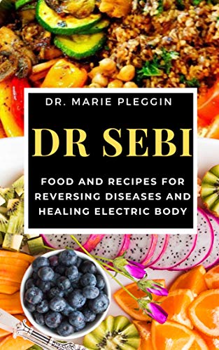 Dr Sebi: Food and Recipes For reversing Diseases and Healing Electric body (English Edition)