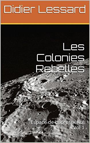 Les Colonies Rebelles: Espace de coprospérité Vol 1