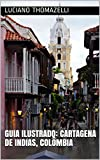 Guia Ilustrado: Cartagena de Indias, Colômbia (Guia Ilustrado de Viagens Livro 8) (Portuguese Edition)