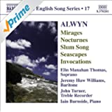 Alwyn, W.: Mirages / 6 Nocturnes / Seascapes / Invocations (English Song, Vol. 17)