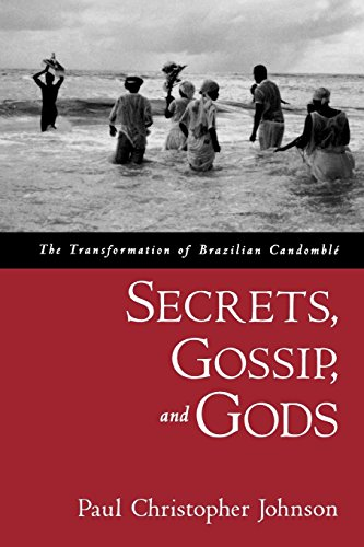 Secrets, Gossip, and Gods: The Transformation of Brazilian Candomblé: The Transformation of Brazilian Candomble por Paul Christopher Johnson