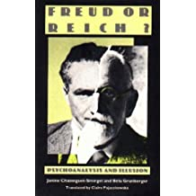Freud or Reich?: Psychoanalysis and Illusion by Janine Chasseguet-Smirgel (1986-01-01)