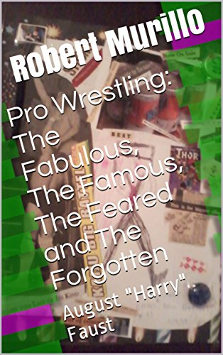 "Pro Wrestling: The Fabulous, The Famous, The Feared and The Forgotten: August ""Harry"" Faust (Letter F Series Book 17) (English Edition)"