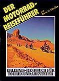 Der Motorrad-Reiseführer: Erlebnis-Handbuch für Touren und Abenteuer