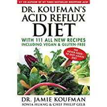 Dr. Koufman's Acid Reflux Diet: With 111 All New Recipes Including Vegan & Gluten-Free: The Never-need-to-diet-again Diet (English Edition)