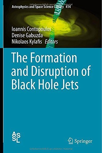 The Formation and Disruption of Black Hole Jets (Astrophysics and Space Science Library) (2014-11-10)