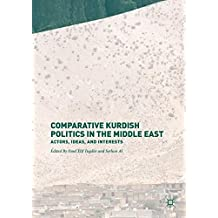 Comparative Kurdish Politics in the Middle East: Actors, Ideas, and Interests