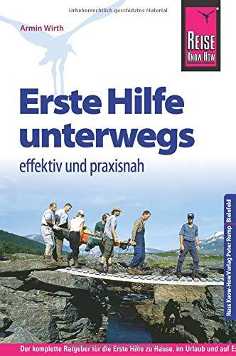 Reise Know-How Erste Hilfe unterwegs - effektiv und praxisnah: Fundiertes medizinisches Basiswissen für Laien und Experten (Sachbuch)