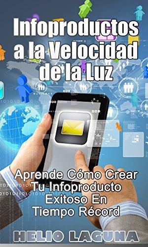 """Infoproductos A la Velocidad de la Luz: """"Aprende Cómo Crear tu Infoproducto Exitoso en Tiempo Récord"""""""