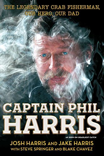 Captain Phil Harris: The Legendary Crab Fisherman, Our Hero, Our Dad by Josh Harris (2014-04-15)