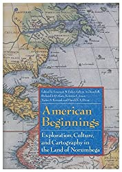 American Beginnings : Exploration, Culture, and Cartography in the Land of Norumbega / Edited by Emerson W. Baker ... [Et Al. ]