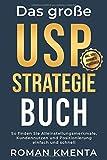 Das große USP Strategie Buch: So finden Sie Alleinstellungsmerkmale, Kundennutzen und Positionierung einfach und schnell (Business Success, Band 1) - Roman Kmenta