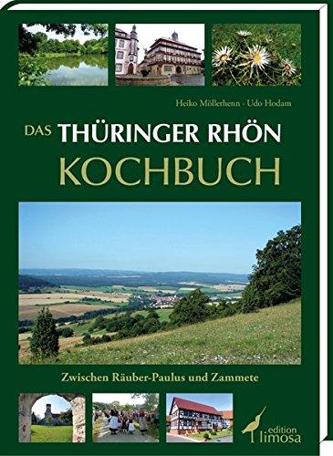 Das Thüringer Rhön Kochbuch: Zwischen Räuber-Paulus und Zammete