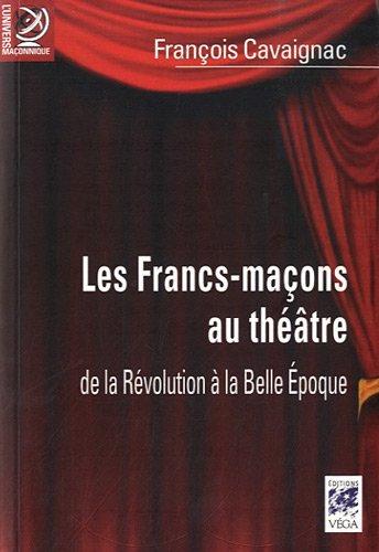 Les Francs-maçons au théâtre : De la révolution à la Belle Epoque