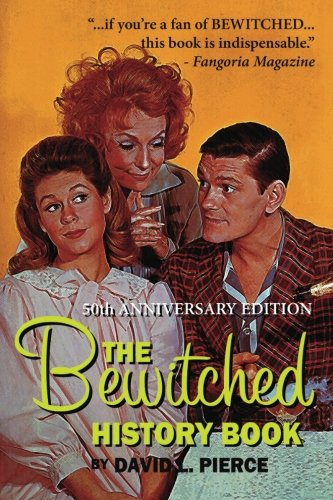 The Bewitched History Book - 50th Anniversary Edition por David L. Pierce