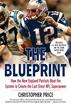 The Blueprint: How the New England Patriots Beat the System to Create the Last Great NFL Superpower von [Price, Christopher]