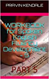 WORKBOOK for Spoken English Fluency Development - 5: PART 5 (WORKBOOK for Spoken English Fluency Development - 1)
