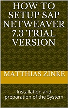 How To Setup SAP Netweaver 7.3 Trial Version: Installation and preparation of the System (English Edition) par [Zinke, Matthias]