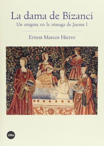 La Dama de Bizanci. Un enigma en la nissaga de Jaume I (BIBLIOTECA UNIVERSITÀRIA) por Ernest Emili Marcos Hierro