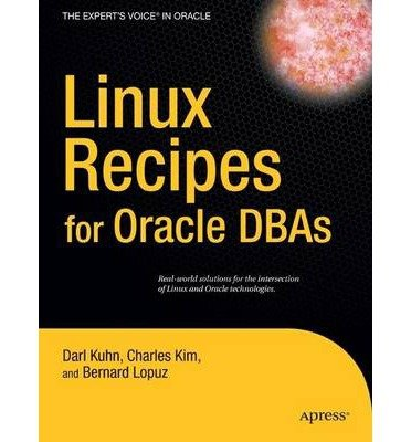 [(Linux Recipes for Oracle DBA's: A Problem-solution Approach )] [Author: Darl Kuhn] [Dec-2008]