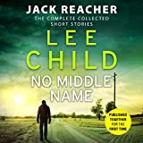 No Middle Name: The Complete Collected Jack Reacher Stories (audio edition)