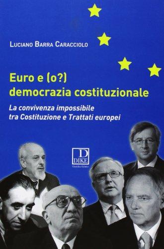 Euro e (o?) democrazia costituzionale. La convivenza impossibile tra costituzione e trattati europei