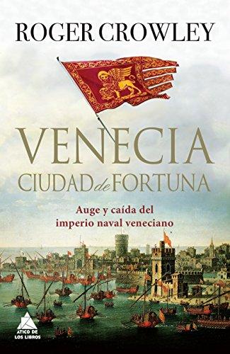 Venecia, Cuidad De Fortuna (Ático Historia) por Roger Crowley