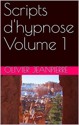 Scripts d'hypnose Volume 1 par Olivier JEANPIERRE