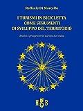 I turismi in bicicletta come strumenti di sviluppo del territorio. Analisi e prospettive in Europa e in Italia