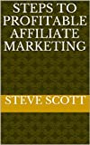 Steps To Profitable Affiliate Marketing (Affiliate Marketing (For Advanced and Beginning Affiliate Marketers)) (English Edition)